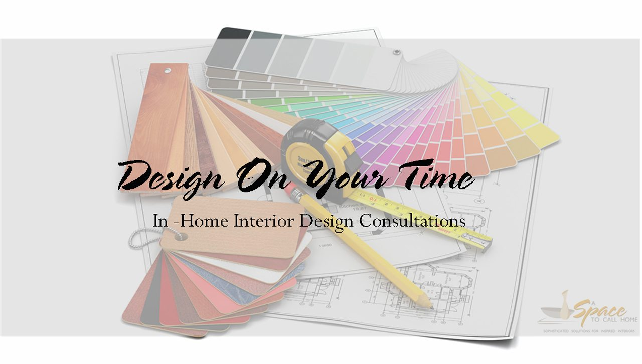 In Home Interior Design Consultation - A Space to Call Home